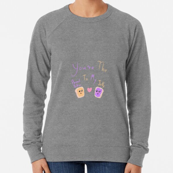 You're the Peanut Butter to my Jelly Lightweight Sweatshirt