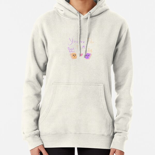 You're the Peanut Butter to my Jelly Pullover Hoodie