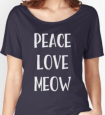 Peace Love Meow Women's Relaxed Fit T-Shirt