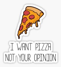 I want pizza, not your opinion Sticker