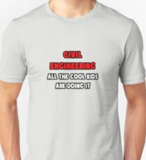 Civil Engineering ... All The Cool Kids Are Doing It Unisex T-Shirt
