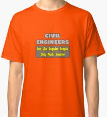 Civil Engineers ... Just Like Regular People, Only Smarter Classic T-Shirt