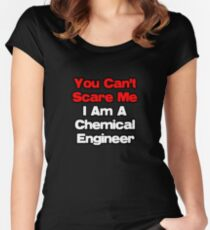 You Can't Scare Me, I'm A Chemical Engineer Women's Fitted Scoop T-Shirt
