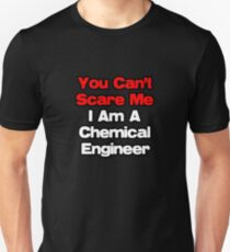 You Can't Scare Me, I'm A Chemical Engineer Unisex T-Shirt
