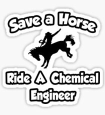 Save A Horse, Ride A Chemical Engineer Sticker