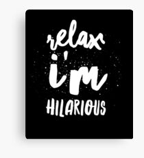 Relax I'm hilarious Canvas Print
