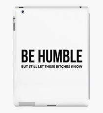 Be Humble But Still Let These Bitches Know iPad Case/Skin
