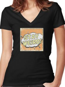 Stay Weird Funny Arts Women's Fitted V-Neck T-Shirt