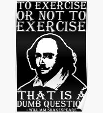 To Exercise Or Not To Exercise, That Is a Dumb Question Poster