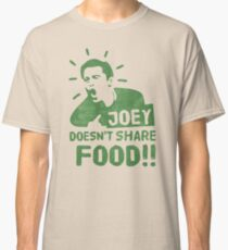 Joey Doesnt Share Food Classic T-Shirt