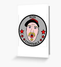 RON STOPPABLE Greeting Card