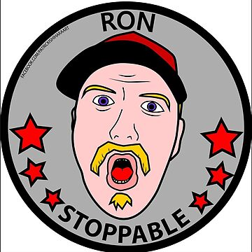 RON STOPPABLE by DOPAMINEMACHINE