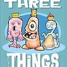 We Three Things by DocHackenbush