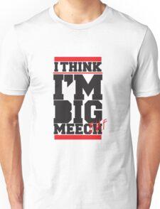 I Think I'm Big Meech Unisex T-Shirt