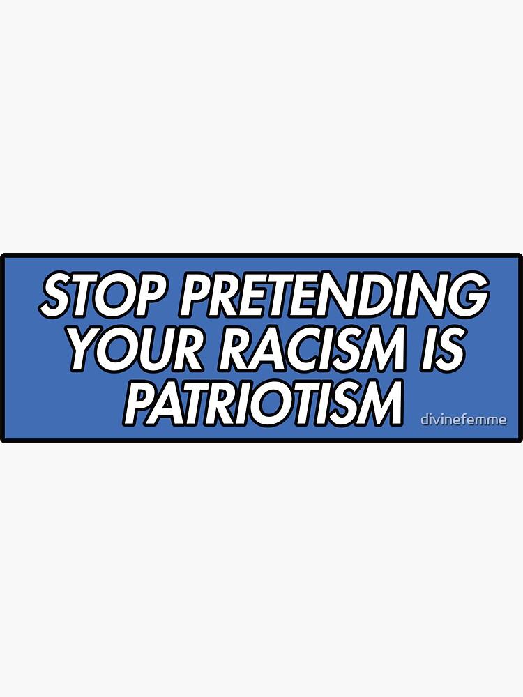 Hör auf, deinen Rassismus vorzutäuschen, ist Patriotismus blau von divinefemme