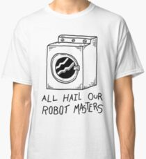 All Hail Our Robot Masters Classic T-Shirt