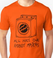 All Hail Our Robot Masters Unisex T-Shirt
