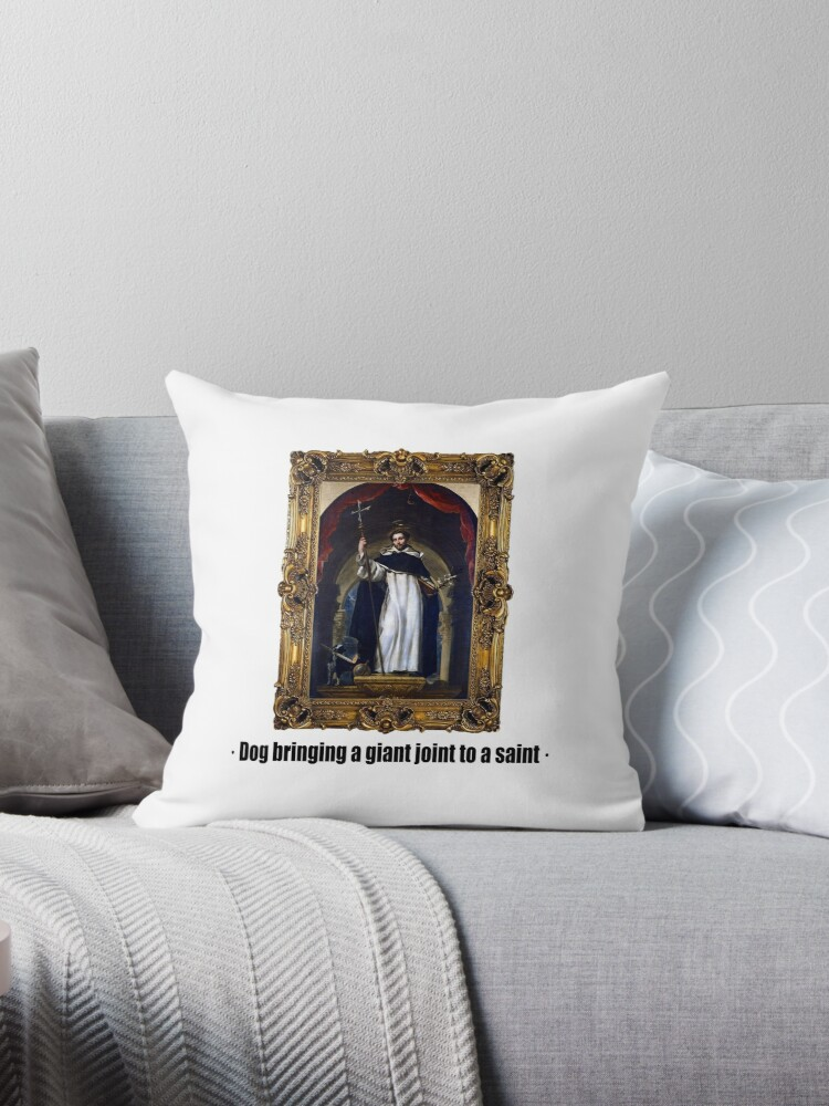 Dog bringing a giant joint to a saint Throw Pillows by ayay Redbubble