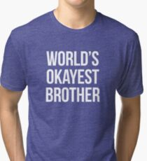 Worlds okayest brother - version 2 - white Tri-blend T-Shirt