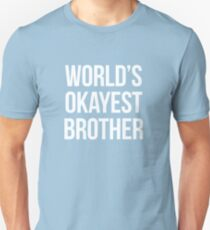 Worlds okayest brother - version 2 - white Unisex T-Shirt