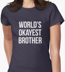 Worlds okayest brother - version 2 - white Womens Fitted T-Shirt