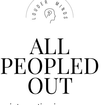 All Peopled Out  by louderminds