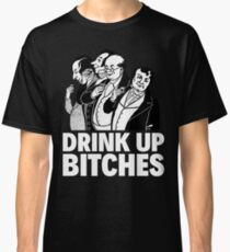 DRINK UP BITCHES Classic T-Shirt