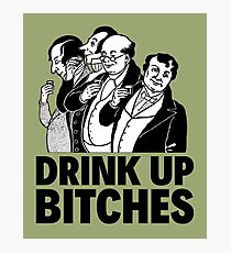 DRINK UP BITCHES Photographic Print