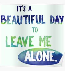 It's a Beautiful Day to Leave Me Alone - blue and green sarcasm funny cynical introvert sassy Poster