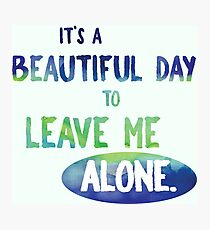 It's a Beautiful Day to Leave Me Alone - blue and green sarcasm funny cynical introvert sassy Photographic Print