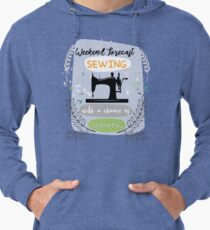 Sewing and Drinking-Weekend Forecast sew seamstress seammaster quilt quilter quilting quilted Lightweight Hoodie