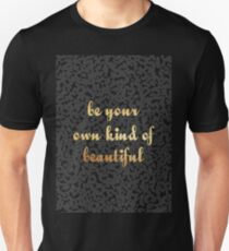 Be your own kind of beautiful....inspirational quotes Unisex T-Shirt