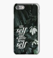 A Little More Self Love and A Little Less Self Hate iPhone Case/Skin