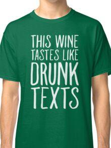 This Wine Tastes like Drunk Texts Classic T-Shirt
