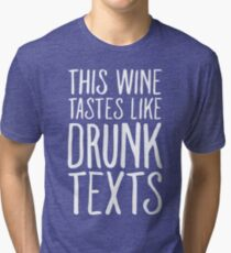 This Wine Tastes like Drunk Texts Tri-blend T-Shirt