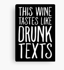 This Wine Tastes like Drunk Texts Canvas Print