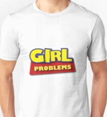 GIRL PROBLEMS  Unisex T-Shirt