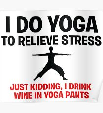 I Do Yoga To Relieve Stress Poster