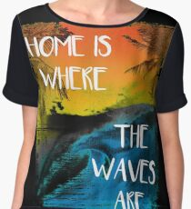 Surfing - Home is where the waves are quote Chiffon Top