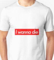 I wanna die T-Shirt