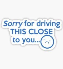 Sorry For Driving This Close To You Sticker Sticker