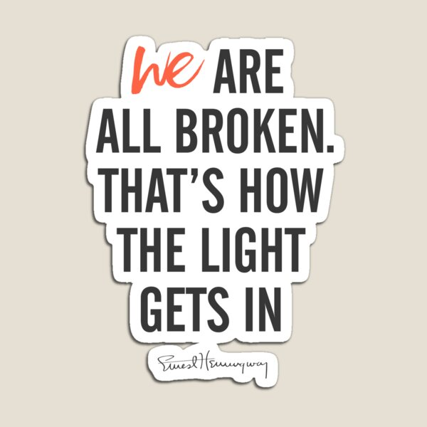 Ernest Hemingway quote, we are all broken, motivation, inspiration, getting over, difficulties, character, personality, Magnet