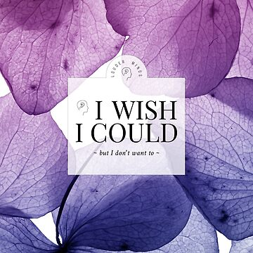 I wish I could but I don't want to (Lilac Flourish) by louderminds
