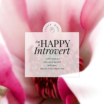 I'm a Happy Introvert by louderminds