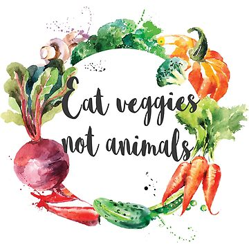 Eat veggies not animals by Kerris-clothes