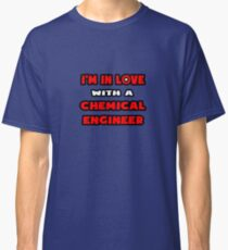I'm In Love With A Chemical Engineer Classic T-Shirt