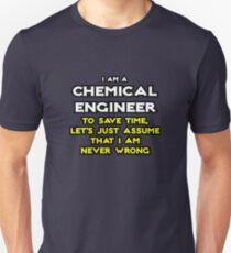Chemical Engineer ... Assume I Am Never Wrong Unisex T-Shirt