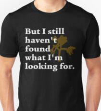I Still Haven't Found Unisex T-Shirt