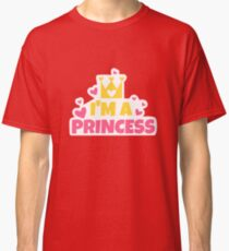 I'm a PRINCESS Classic T-Shirt