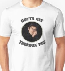 Gotta Get Theroux This  T-Shirt